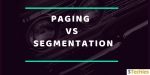 Paging and Segmentation in OS - Key Differences