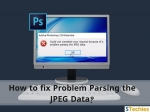 How to fix 'Problem Parsing the JPEG Data' in Photoshop?