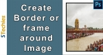 How to make Border and Frame Around Image in Photoshop